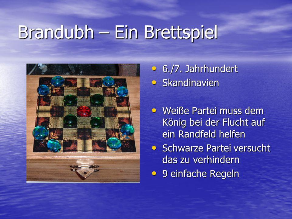 Brandubh – Ein Brettspiel 6./7. Jahrhundert 6./7. Jahrhundert Skandinavien Skandinavien Weiße Partei muss dem König bei der Flucht auf ein Randfeld he