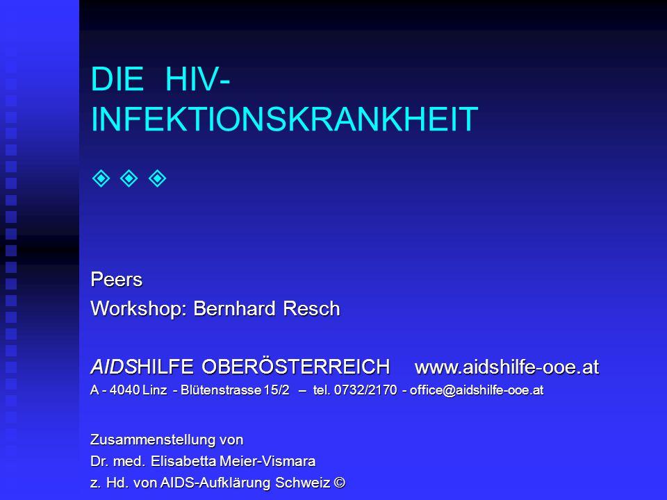 HIV-INFEKTION: KRANKHEITSVERLAUF akute, stumme Infektion akute, stumme Infektion  Dauer 1 – 4 Wochen jahrelange stumme Phase (Latenz) jahrelange stumme Phase (Latenz)  durchschnittlich 10 Jahre Dauer Endstadium: AIDS Endstadium: AIDS  ACHTUNG: diese klassische Stadieneinteilung ist heute, dank der antiretroviralen Therapie, selten zu beobachten