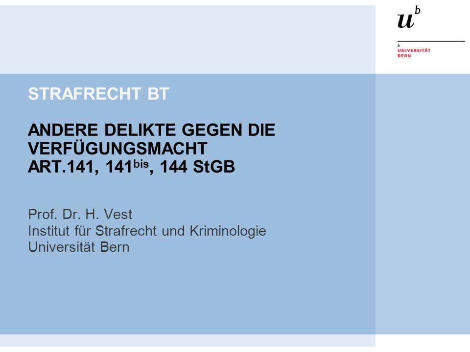 STRAFRECHT BT ANDERE DELIKTE GEGEN DIE VERFÜGUNGSMACHT ART.141, 141 bis, 144 StGB Prof. Dr. H. Vest Institut für Strafrecht und Kriminologie Universit