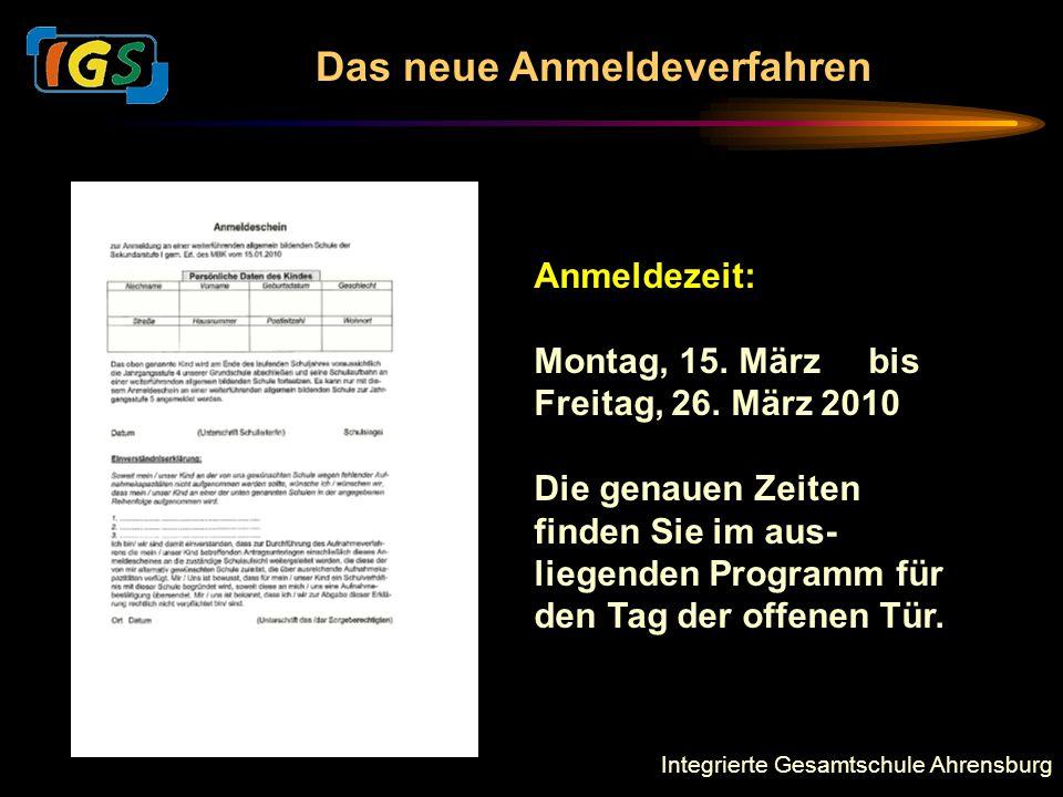 Integrierte Gesamtschule Ahrensburg Das neue Anmeldeverfahren Anmeldezeit: Montag, 15. März bis Freitag, 26. März 2010 Die genauen Zeiten finden Sie i