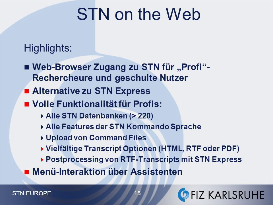 STN EUROPE 14 Alle STN Files and Features + Hyperlinks STN Full-Text Optionen Postprocessing mit STN Express V6.01a Menu Modus = Assistenten Modus Search Results Transcript Chem.