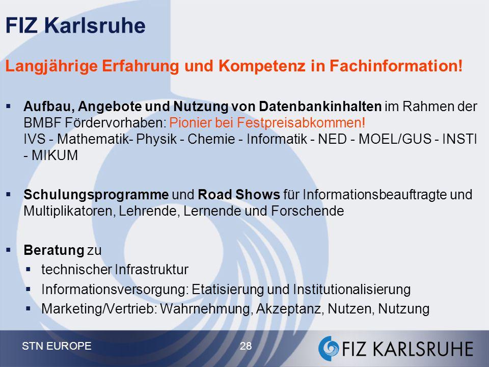 STN EUROPE 27 Stärken vom FIZ und von STN  Neutrales Forum für Datenbank- Anbieter und - Kunden  Komplettanbieter wiss.-techn. Information mit allen