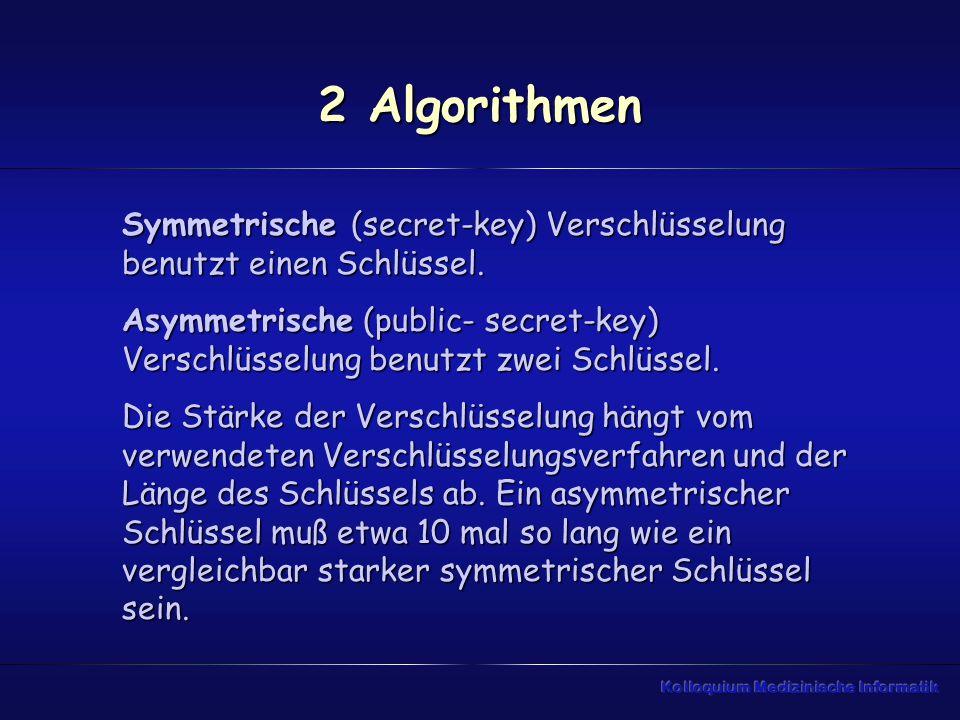 2 Algorithmen Symmetrische (secret-key) Verschlüsselung benutzt einen Schlüssel.