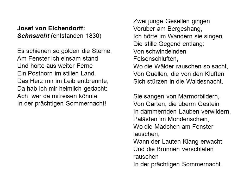 Josef von Eichendorff: Sehnsucht (entstanden 1830) Es schienen so golden die Sterne, Am Fenster ich einsam stand Und hörte aus weiter Ferne Ein Posthorn im stillen Land.