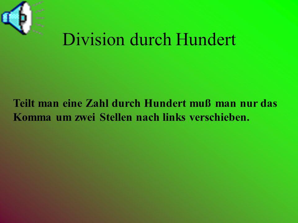 Division durch Zehn Teilt man eine Zahl durch Zehn. Muß man nur das Komma um eine Stelle nach links verschieben.