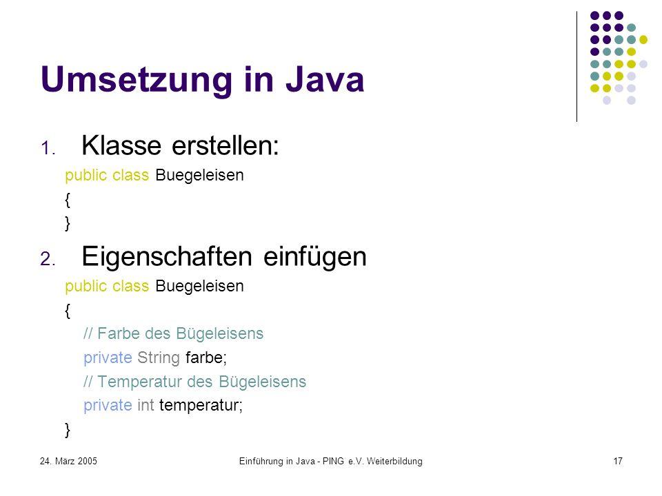 24. März 2005Einführung in Java - PING e.V. Weiterbildung17 Umsetzung in Java 1.