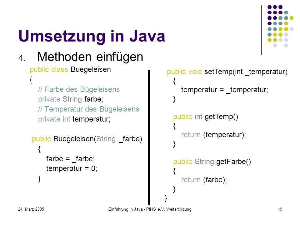 24. März 2005Einführung in Java - PING e.V. Weiterbildung19 Umsetzung in Java 4.