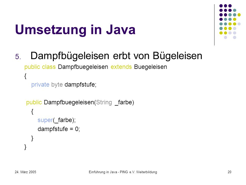 24. März 2005Einführung in Java - PING e.V. Weiterbildung20 Umsetzung in Java 5.