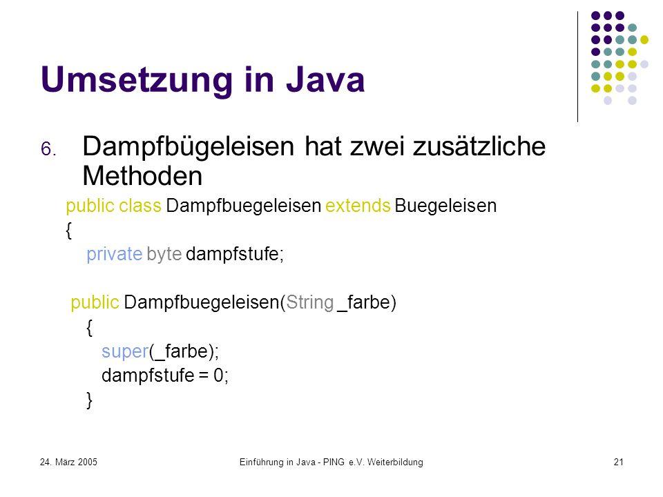 24. März 2005Einführung in Java - PING e.V. Weiterbildung21 Umsetzung in Java 6.