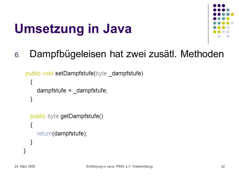 24. März 2005Einführung in Java - PING e.V. Weiterbildung22 Umsetzung in Java 6.