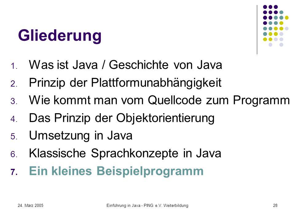 24. März 2005Einführung in Java - PING e.V. Weiterbildung28 Gliederung 1.