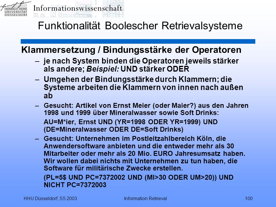 HHU Düsseldorf, SS 2003Information Retrieval100 Funktionalität Boolescher Retrievalsysteme Klammersetzung / Bindungsstärke der Operatoren –je nach Sys