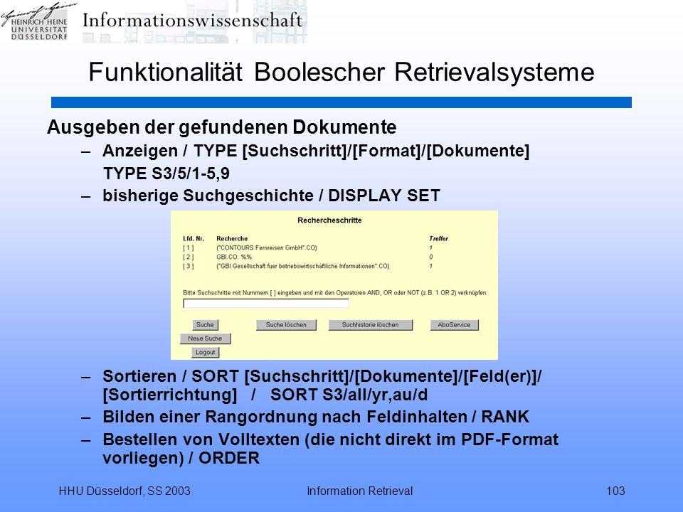 HHU Düsseldorf, SS 2003Information Retrieval103 Funktionalität Boolescher Retrievalsysteme Ausgeben der gefundenen Dokumente –Anzeigen / TYPE [Suchsch