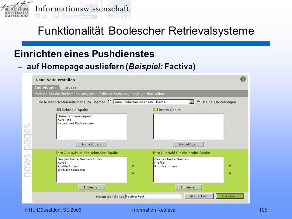 HHU Düsseldorf, SS 2003Information Retrieval105 Funktionalität Boolescher Retrievalsysteme Einrichten eines Pushdienstes –auf Homepage ausliefern (Beispiel: Factiva)