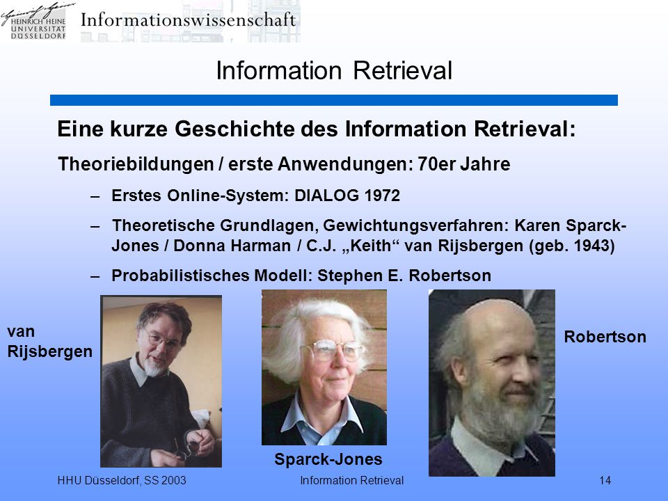 HHU Düsseldorf, SS 2003Information Retrieval14 Information Retrieval Eine kurze Geschichte des Information Retrieval: Theoriebildungen / erste Anwendu