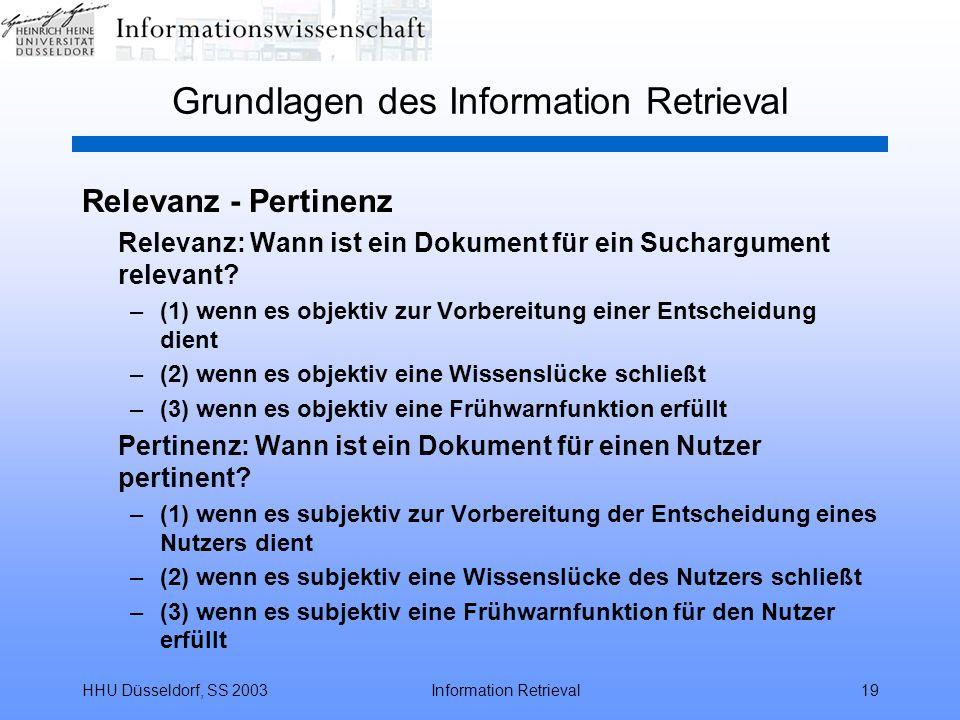 HHU Düsseldorf, SS 2003Information Retrieval19 Grundlagen des Information Retrieval Relevanz - Pertinenz Relevanz: Wann ist ein Dokument für ein Suchargument relevant.