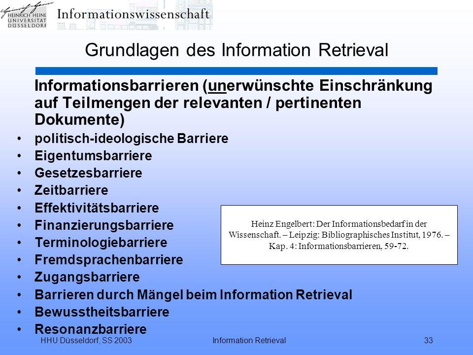 HHU Düsseldorf, SS 2003Information Retrieval33 Grundlagen des Information Retrieval Informationsbarrieren (unerwünschte Einschränkung auf Teilmengen d