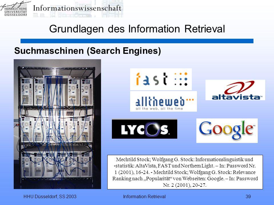 HHU Düsseldorf, SS 2003Information Retrieval39 Grundlagen des Information Retrieval Suchmaschinen (Search Engines) Mechtild Stock; Wolfgang G.