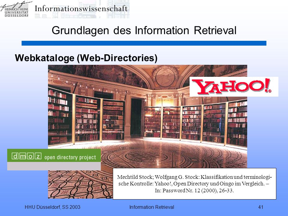 HHU Düsseldorf, SS 2003Information Retrieval41 Grundlagen des Information Retrieval Webkataloge (Web-Directories) Mechtild Stock; Wolfgang G.