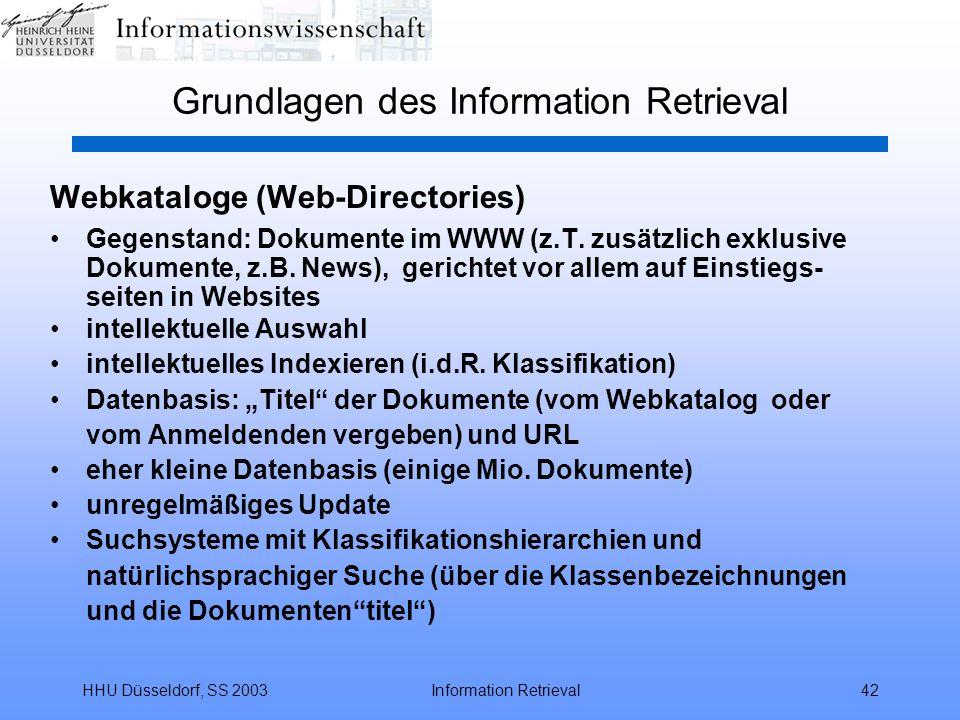 HHU Düsseldorf, SS 2003Information Retrieval42 Grundlagen des Information Retrieval Webkataloge (Web-Directories) Gegenstand: Dokumente im WWW (z.T.