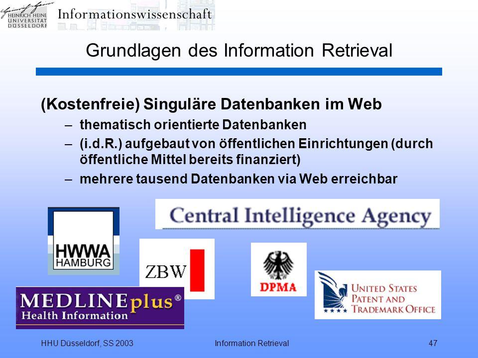 HHU Düsseldorf, SS 2003Information Retrieval47 Grundlagen des Information Retrieval (Kostenfreie) Singuläre Datenbanken im Web –thematisch orientierte