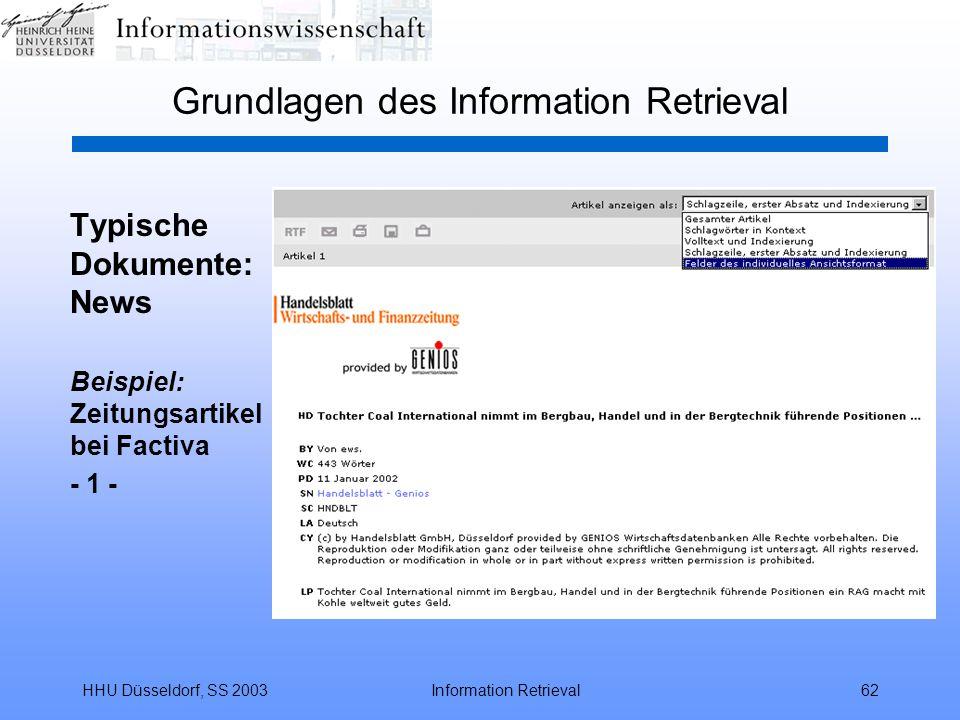 HHU Düsseldorf, SS 2003Information Retrieval62 Grundlagen des Information Retrieval Typische Dokumente: News Beispiel: Zeitungsartikel bei Factiva - 1