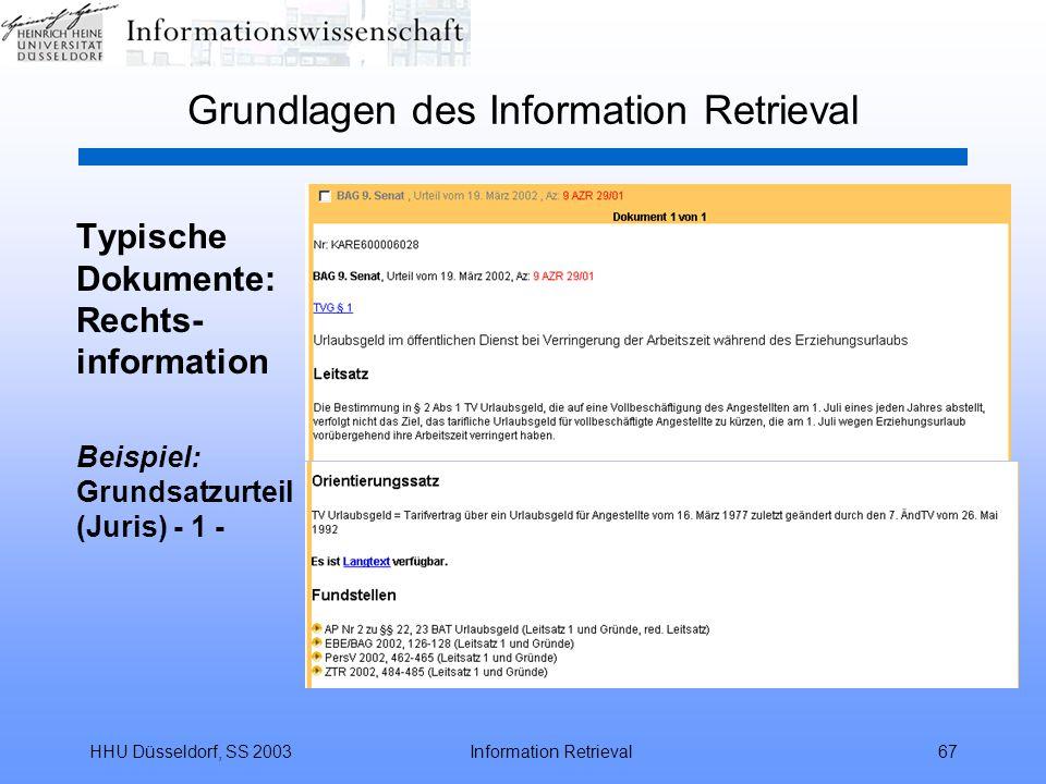 HHU Düsseldorf, SS 2003Information Retrieval67 Grundlagen des Information Retrieval Typische Dokumente: Rechts- information Beispiel: Grundsatzurteil (Juris) - 1 -