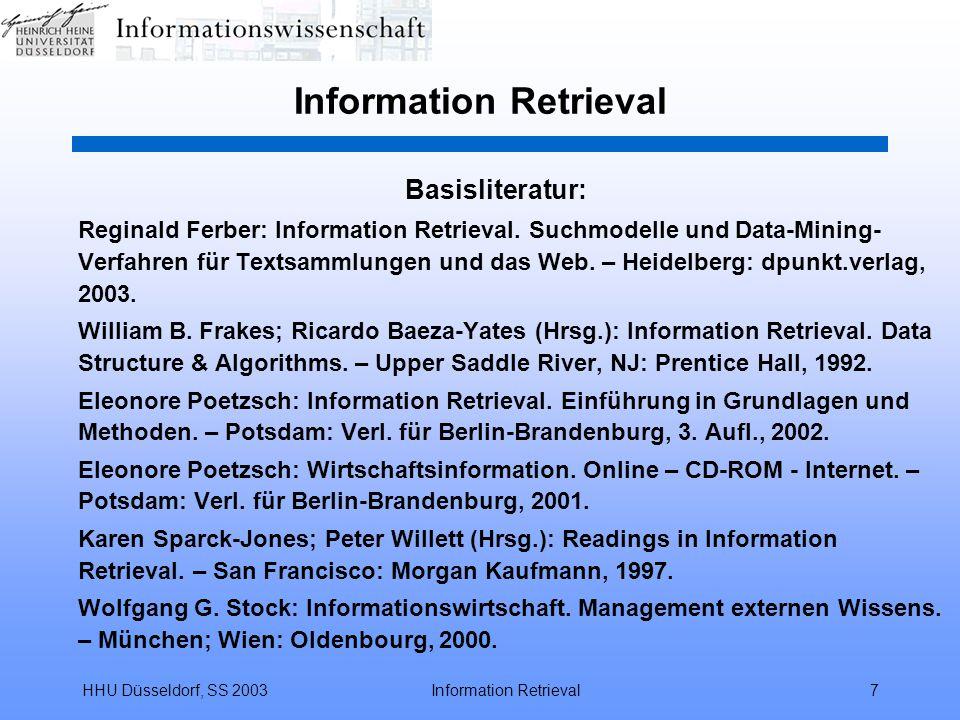 HHU Düsseldorf, SS 2003Information Retrieval28 Grundlagen des Information Retrieval Recall und Precision beim konkreten Informationsbedarf Recall = 1 Precision = 1 Recall und Precision beim problemorientierten Informationsbedarf inverse Relation zwischen Recall und Precision –bei Erhöhung des Recall: Absinken der Precision –bei Erhöhung der Precision: Absinken des Recall empirischer Schätzwert: Recall + Precision = 1 Achtung Problem: dies ist ein theoretisches Modell; genaue Messergebnisse sind unmöglich, da der Wert c in großen Datenbanken prinzipiell unbekannt ist.
