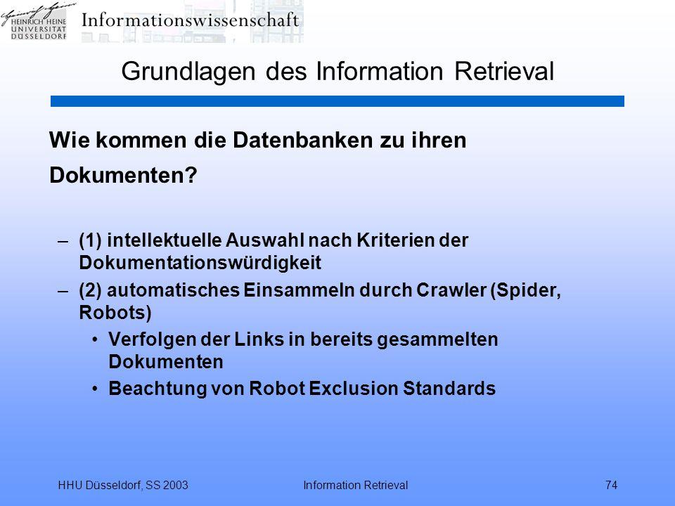 HHU Düsseldorf, SS 2003Information Retrieval74 Grundlagen des Information Retrieval Wie kommen die Datenbanken zu ihren Dokumenten? –(1) intellektuell