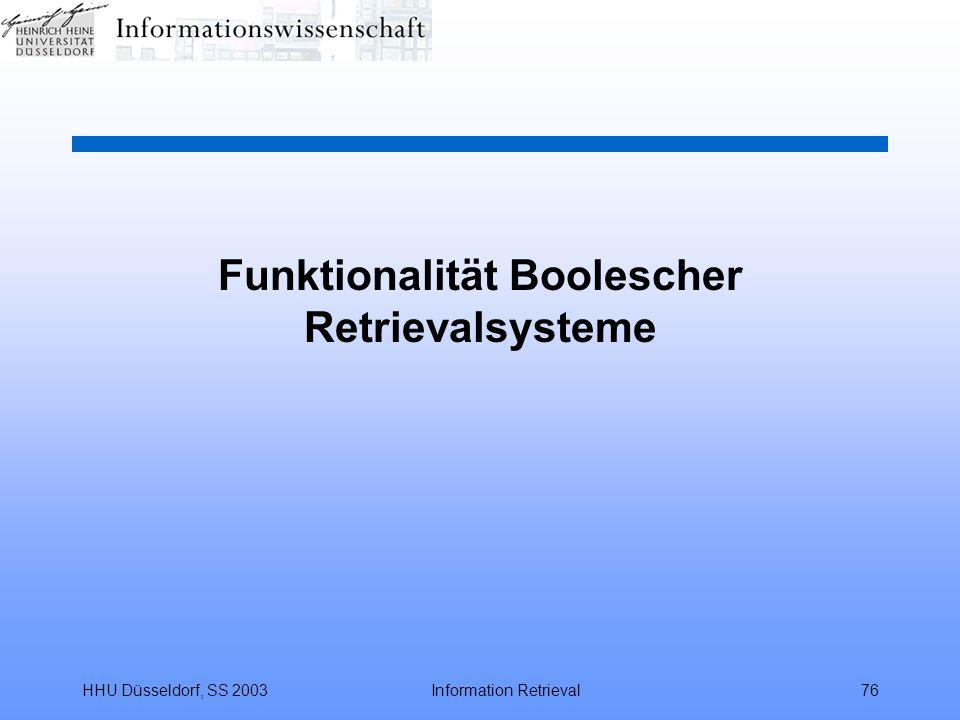 HHU Düsseldorf, SS 2003Information Retrieval76 Funktionalität Boolescher Retrievalsysteme