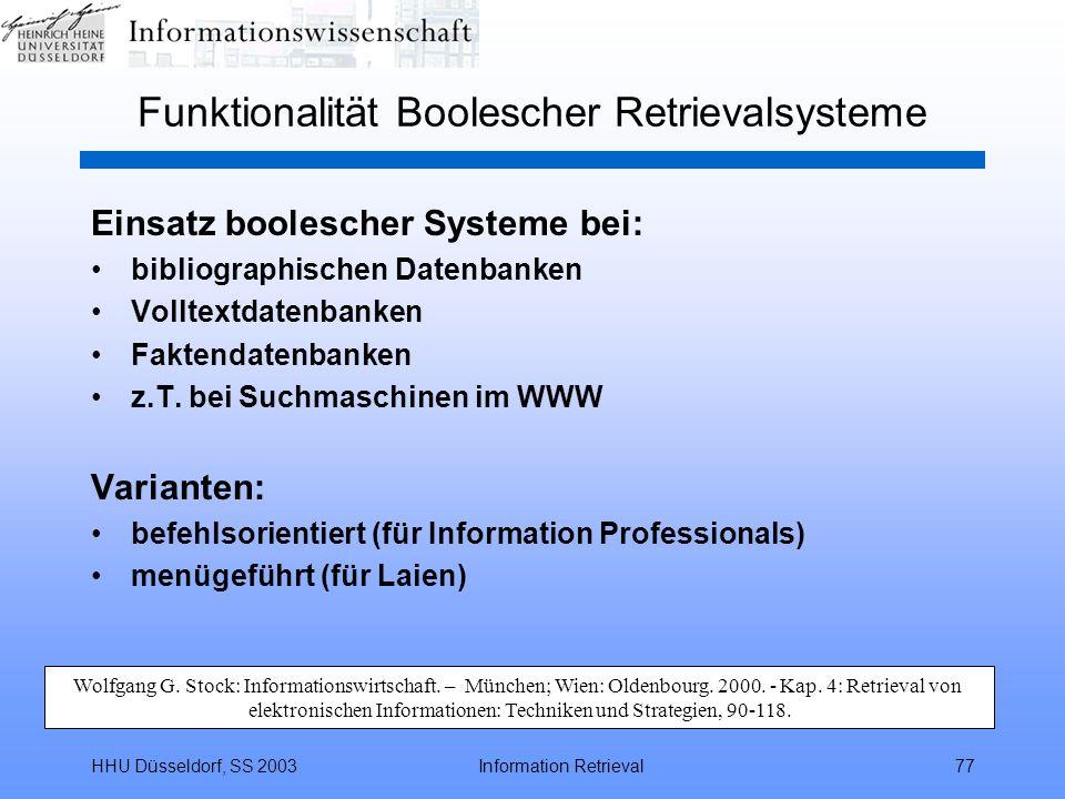 HHU Düsseldorf, SS 2003Information Retrieval77 Funktionalität Boolescher Retrievalsysteme Einsatz boolescher Systeme bei: bibliographischen Datenbanke
