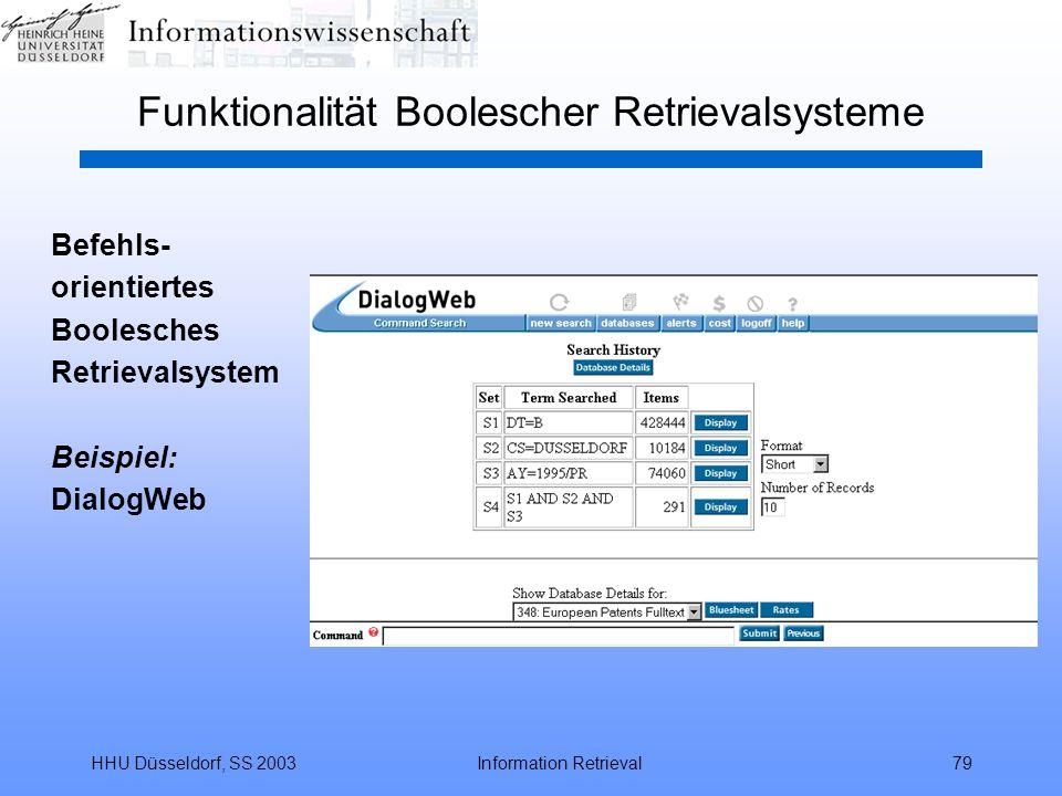 HHU Düsseldorf, SS 2003Information Retrieval79 Funktionalität Boolescher Retrievalsysteme Befehls- orientiertes Boolesches Retrievalsystem Beispiel: D