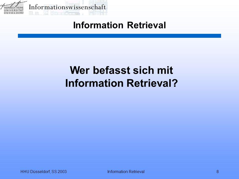 HHU Düsseldorf, SS 2003Information Retrieval8 Wer befasst sich mit Information Retrieval?