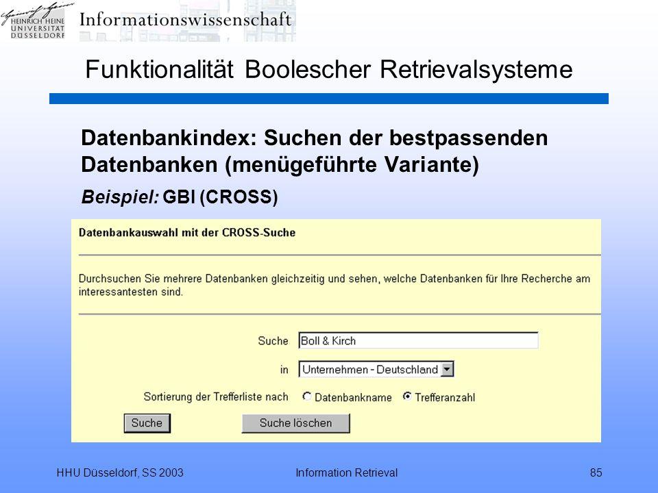 HHU Düsseldorf, SS 2003Information Retrieval85 Funktionalität Boolescher Retrievalsysteme Datenbankindex: Suchen der bestpassenden Datenbanken (menügeführte Variante) Beispiel: GBI (CROSS)