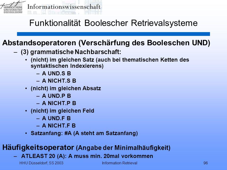 HHU Düsseldorf, SS 2003Information Retrieval96 Funktionalität Boolescher Retrievalsysteme Abstandsoperatoren (Verschärfung des Booleschen UND) –(3) gr
