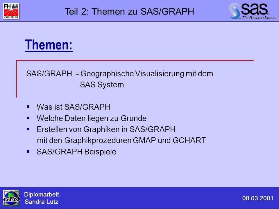 Themen: SAS/GRAPH - Geographische Visualisierung mit dem SAS System  Was ist SAS/GRAPH  Welche Daten liegen zu Grunde  Erstellen von Graphiken in S