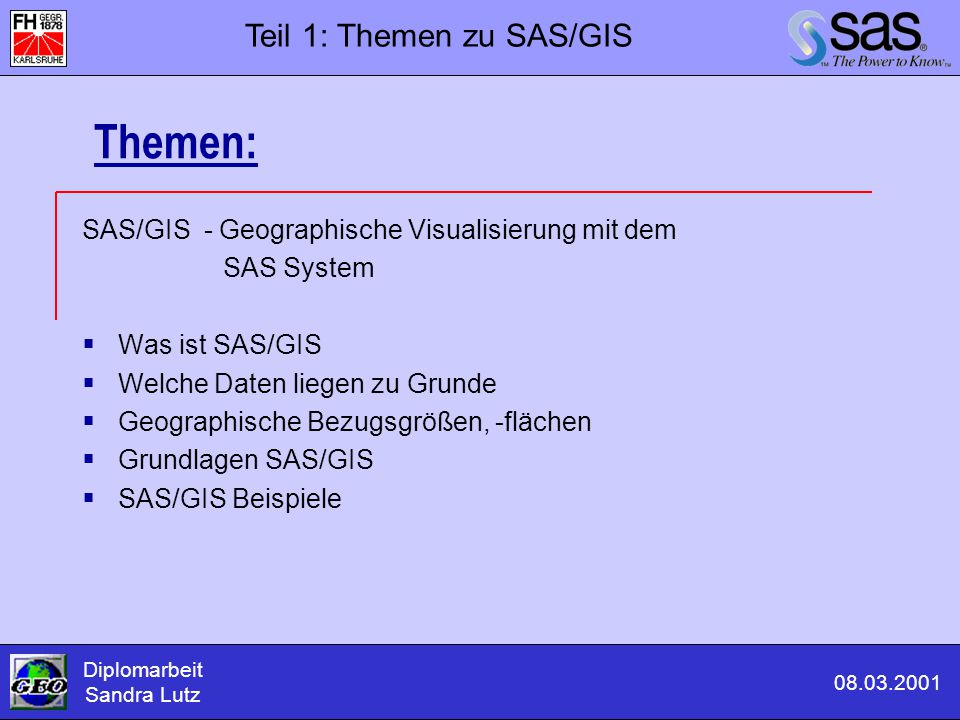 Themen: SAS/GIS - Geographische Visualisierung mit dem SAS System  Was ist SAS/GIS  Welche Daten liegen zu Grunde  Geographische Bezugsgrößen, -flä