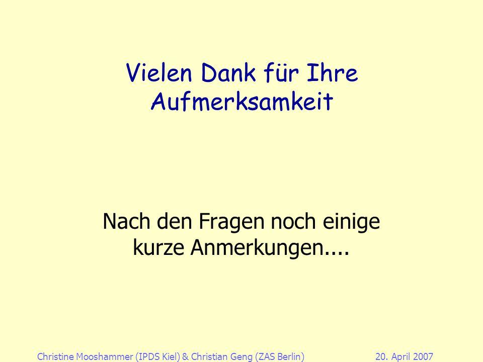 Christine Mooshammer (IPDS Kiel)& Christian Geng (ZAS Berlin)20. April 2007 3. Ausblick Phonetische Modellierung bzw. artikulatorische Synthese –gener