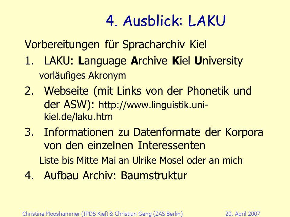 Christine Mooshammer (IPDS Kiel)& Christian Geng (ZAS Berlin)20. April 2007 Vielen Dank für Ihre Aufmerksamkeit Nach den Fragen noch einige kurze Anme