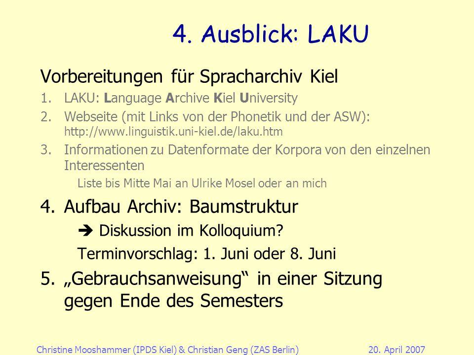 Christine Mooshammer (IPDS Kiel)& Christian Geng (ZAS Berlin)20. April 2007 4. Ausblick: LAKU 4.4. Aufbau Archiv: Baumstruktur (2) nach DoBeS: LAKU 1.
