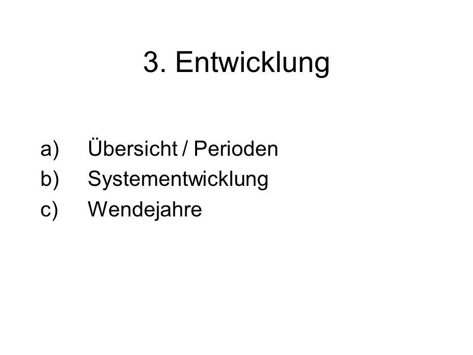 3. Entwicklung a)Übersicht / Perioden b)Systementwicklung c)Wendejahre