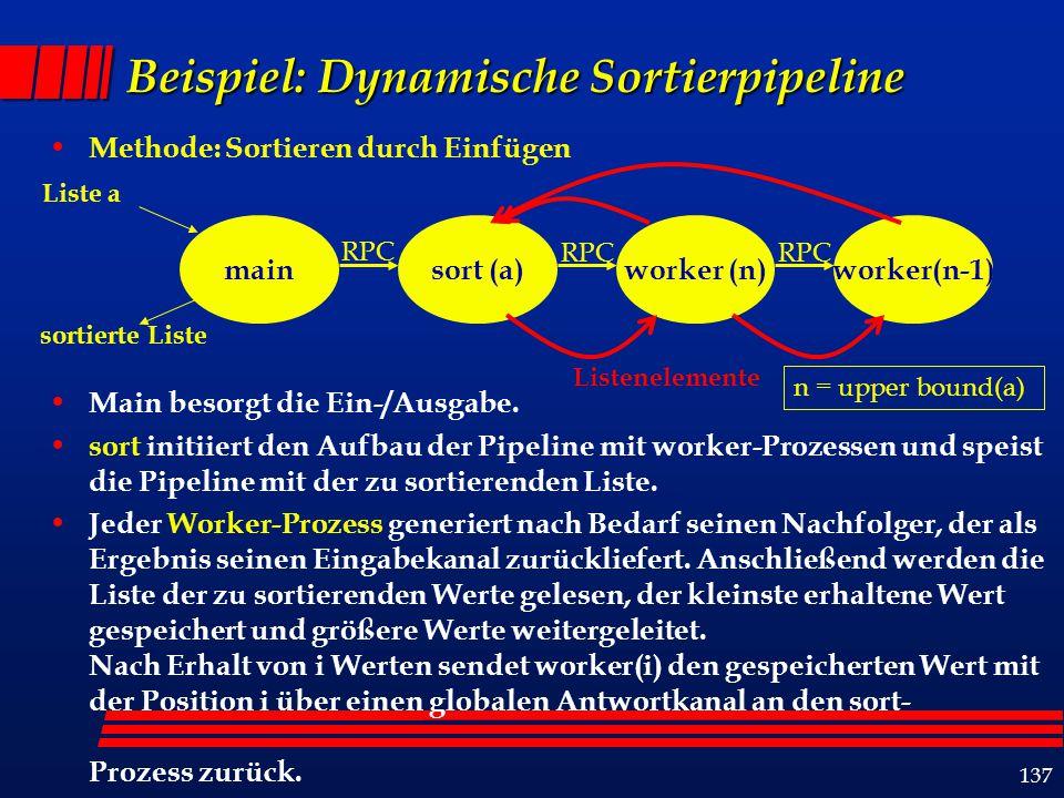 137 Beispiel: Dynamische Sortierpipeline Methode: Sortieren durch Einfügen Main besorgt die Ein-/Ausgabe. sort initiiert den Aufbau der Pipeline mit w