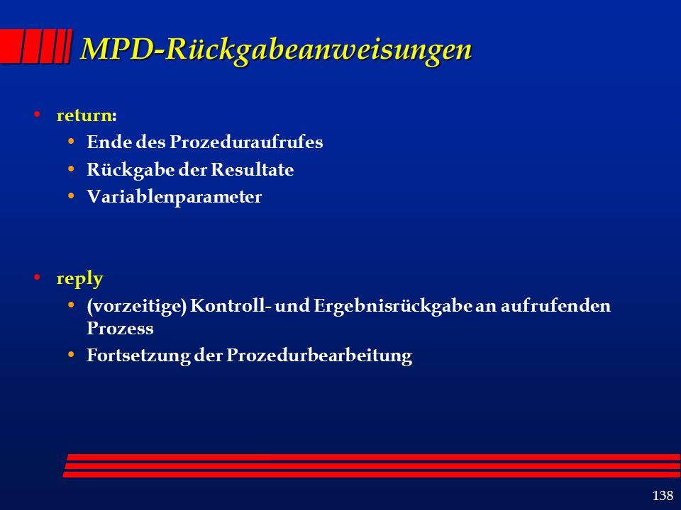 138 MPD-Rückgabeanweisungen return: Ende des Prozeduraufrufes Rückgabe der Resultate Variablenparameter reply (vorzeitige) Kontroll- und Ergebnisrückg