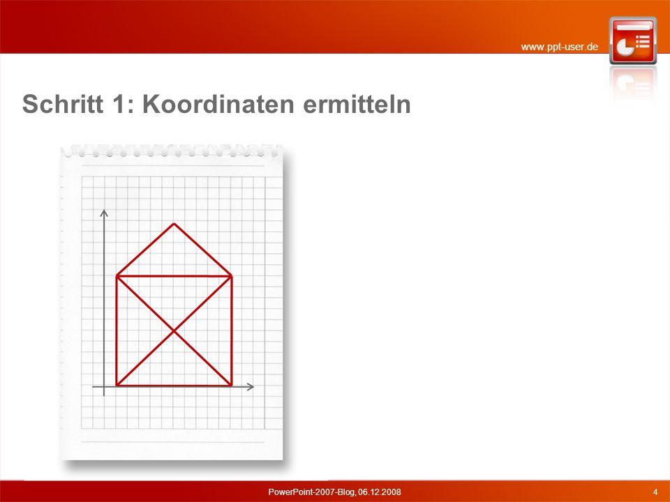 www.ppt-user.de Schritt 1: Koordinaten ermitteln PowerPoint-2007-Blog, 06.12.20084