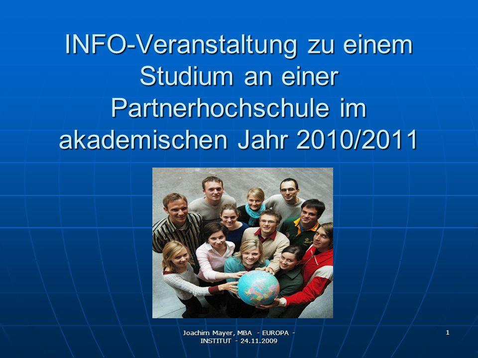 Joachim Mayer, MBA - EUROPA - INSTITUT - 24.11.2009 1 INFO-Veranstaltung zu einem Studium an einer Partnerhochschule im akademischen Jahr 2010/2011