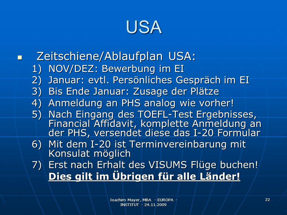 Joachim Mayer, MBA - EUROPA - INSTITUT - 24.11.2009 22 USA Zeitschiene/Ablaufplan USA: Zeitschiene/Ablaufplan USA: 1)NOV/DEZ: Bewerbung im EI 2)Januar: evtl.