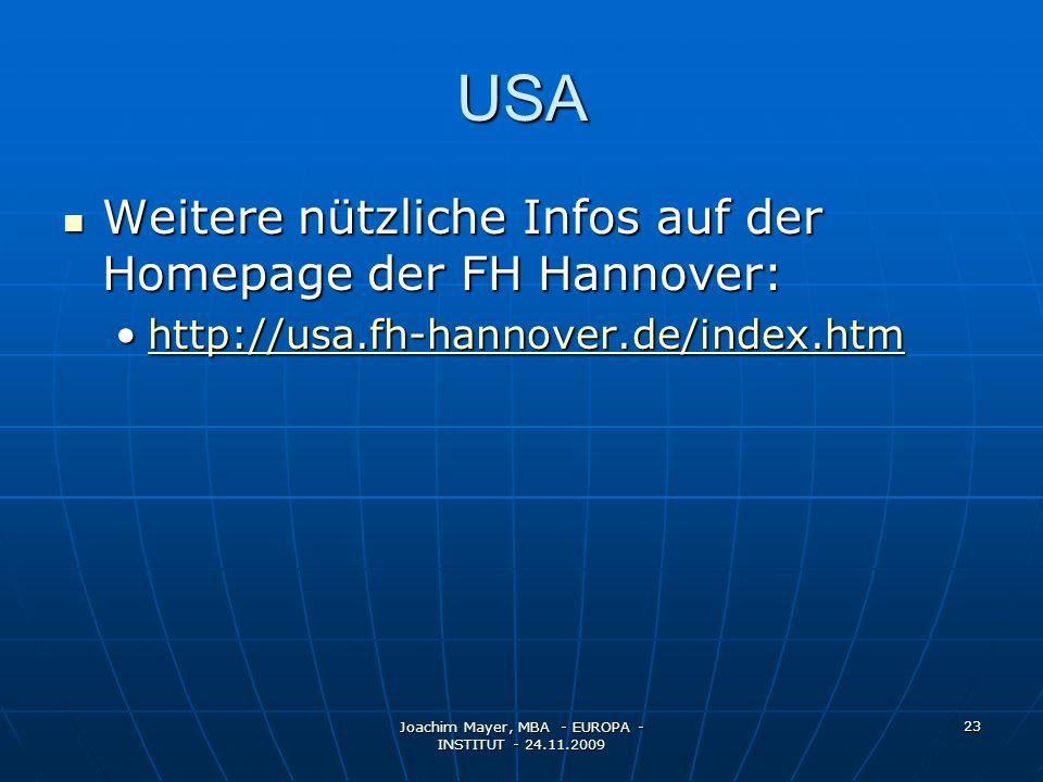 Joachim Mayer, MBA - EUROPA - INSTITUT - 24.11.2009 23 USA Weitere nützliche Infos auf der Homepage der FH Hannover: Weitere nützliche Infos auf der Homepage der FH Hannover: http://usa.fh-hannover.de/index.htmhttp://usa.fh-hannover.de/index.htmhttp://usa.fh-hannover.de/index.htm