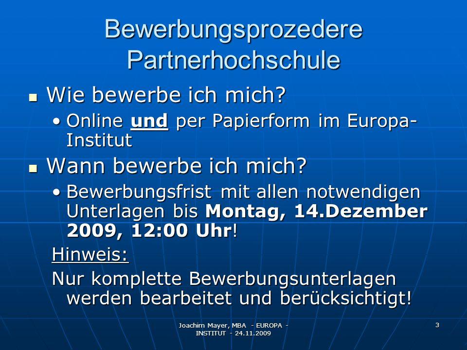 Joachim Mayer, MBA - EUROPA - INSTITUT - 24.11.2009 3 Bewerbungsprozedere Partnerhochschule Wie bewerbe ich mich.