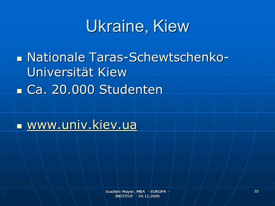 Joachim Mayer, MBA - EUROPA - INSTITUT - 24.11.2009 32 Ukraine, Kiew Nationale Taras-Schewtschenko- Universität Kiew Nationale Taras-Schewtschenko- Universität Kiew Ca.