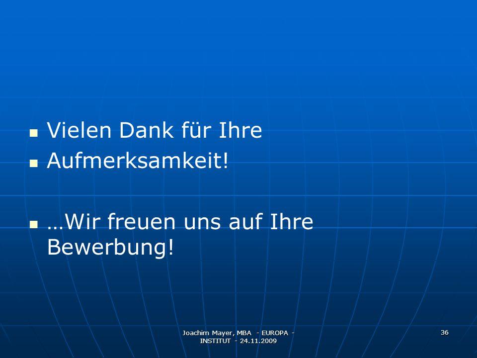 Joachim Mayer, MBA - EUROPA - INSTITUT - 24.11.2009 36 Vielen Dank für Ihre Aufmerksamkeit.